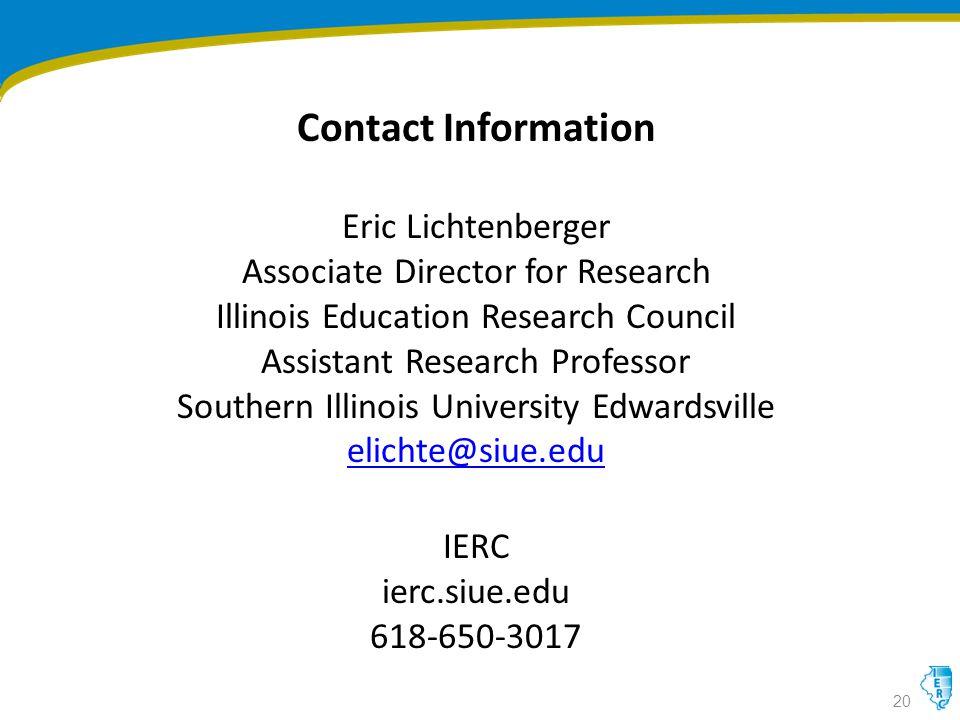 Contact Information Eric Lichtenberger Associate Director for Research Illinois Education Research Council Assistant Research Professor Southern Illinois University Edwardsville elichte@siue.edu IERC ierc.siue.edu 618-650-3017 20