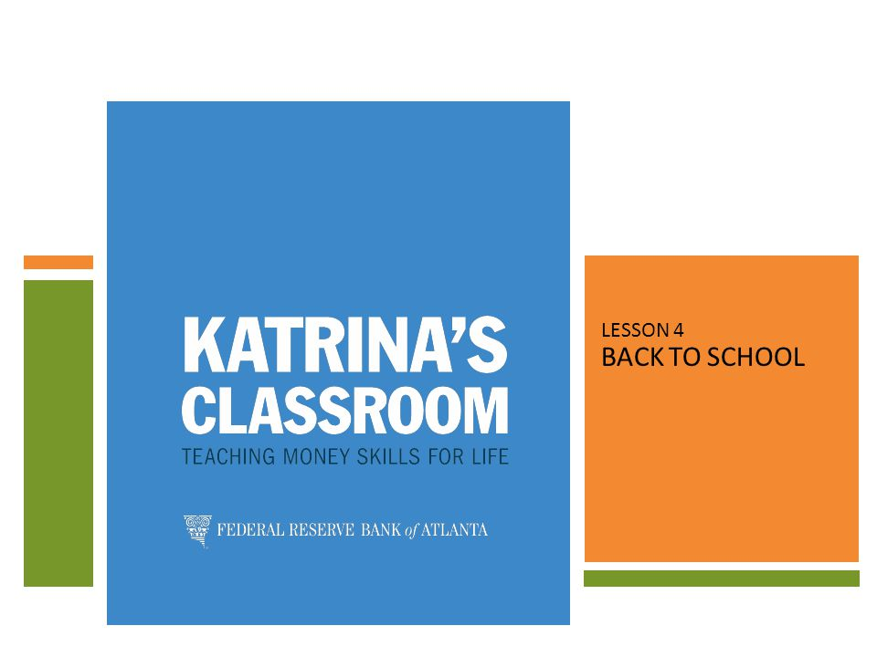 LESSON OBJECTIVES LESSON 4: BACK TO SCHOOL STUDENTS WILL: 1.ANALYZE GRAPHS AND CHARTS RELATED TO EDUCATION AND SAVING.