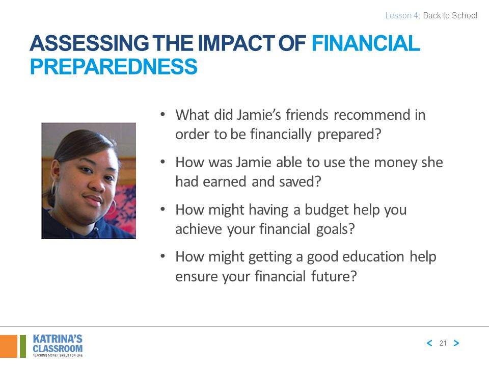 ASSESSING THE IMPACT OF FINANCIAL PREPAREDNESS What did Jamie's friends recommend in order to be financially prepared? How was Jamie able to use the m