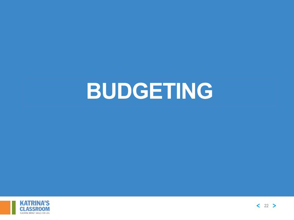 MANAGING YOUR MONEY: THE BUDGET WHAT IS A BUDGET.