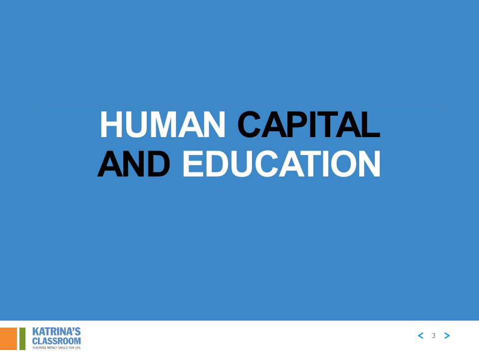 HUMAN CAPITAL: INVEST IN YOURSELF Human capital is the knowledge, skills, and training that people possess.