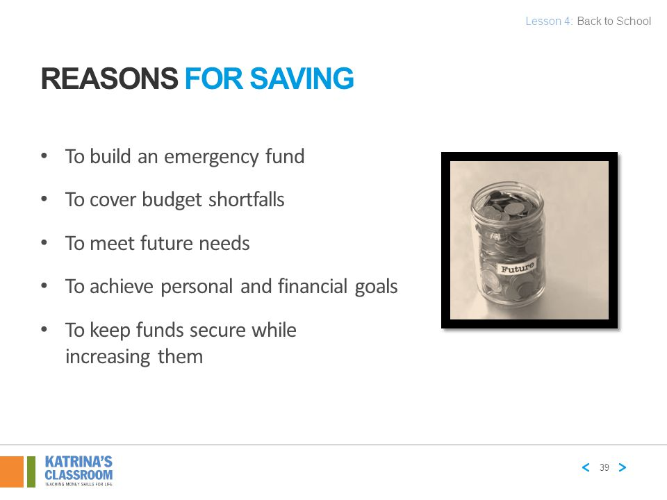 REASONS FOR SAVING To build an emergency fund To cover budget shortfalls To meet future needs To achieve personal and financial goals To keep funds se