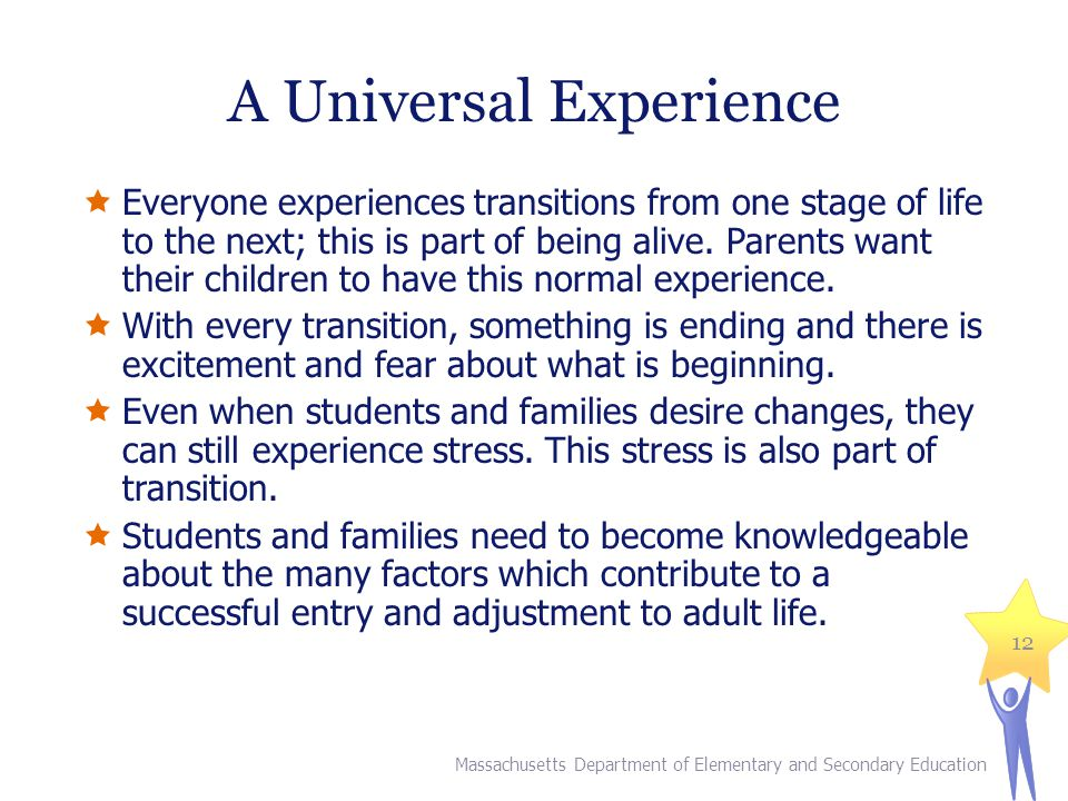A Universal Experience  Everyone experiences transitions from one stage of life to the next; this is part of being alive. Parents want their children