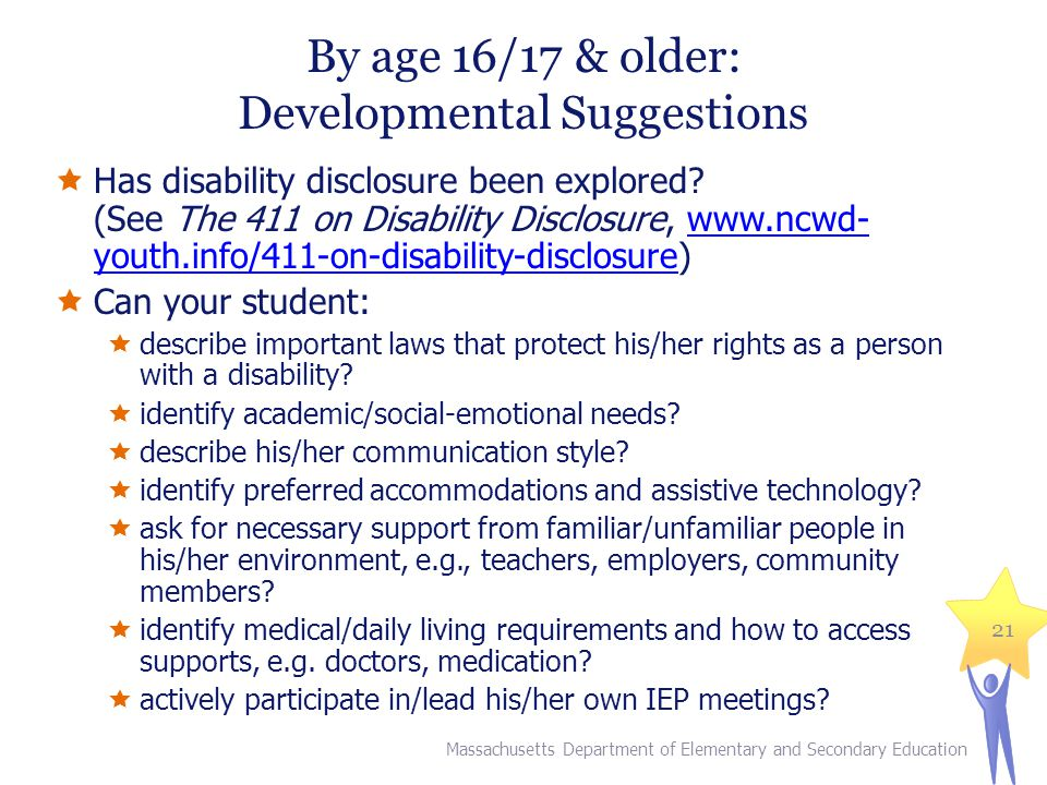 By age 16/17 & older: Developmental Suggestions  Has disability disclosure been explored? (See The 411 on Disability Disclosure, www.ncwd- youth.info