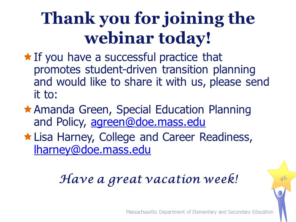 Thank you for joining the webinar today!  If you have a successful practice that promotes student-driven transition planning and would like to share
