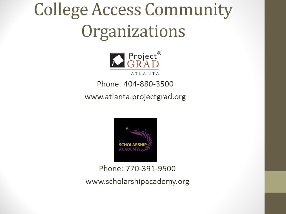 College Access Community Organizations Phone: 404-880-3500 www.atlanta.projectgrad.org Phone: 770-391-9500 www.scholarshipacademy.org