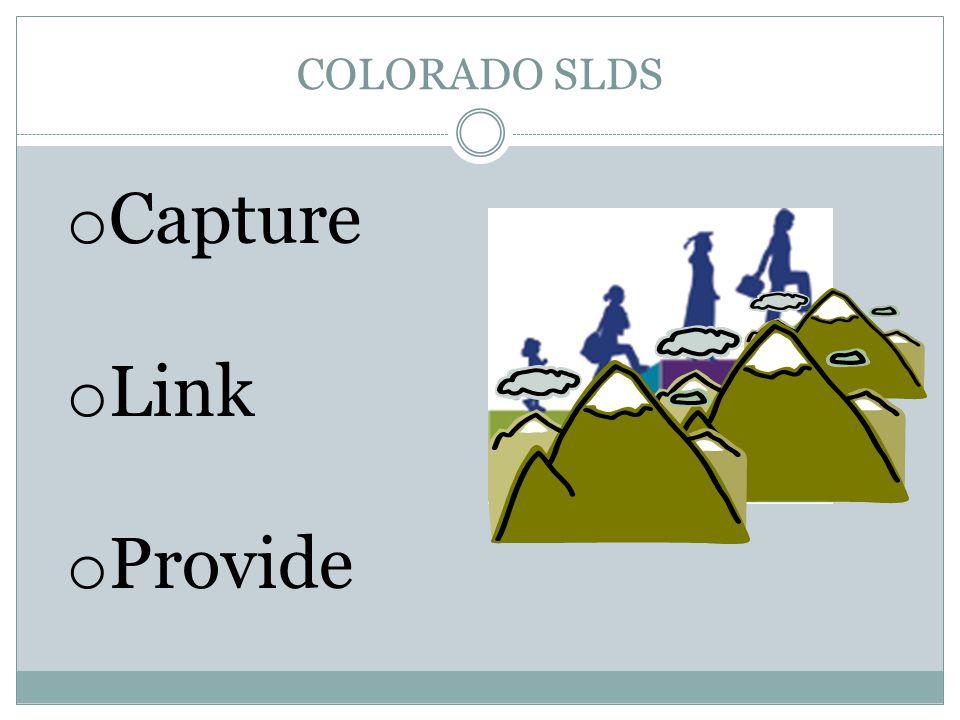 COLORADO SLDS o Capture o Link o Provide