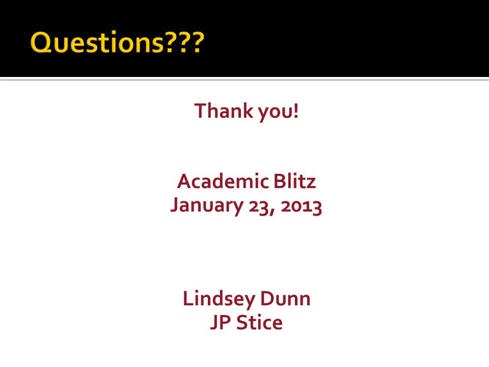 Thank you! Academic Blitz January 23, 2013 Lindsey Dunn JP Stice