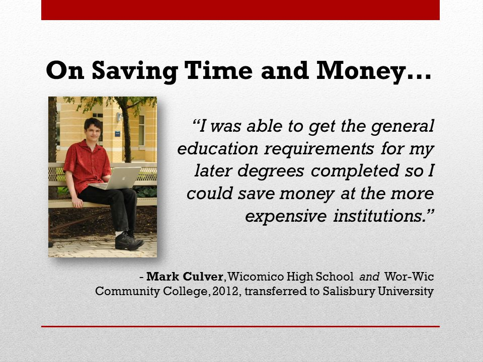 "On Saving Time and Money… ""I was able to get the general education requirements for my later degrees completed so I could save money at the more expen"