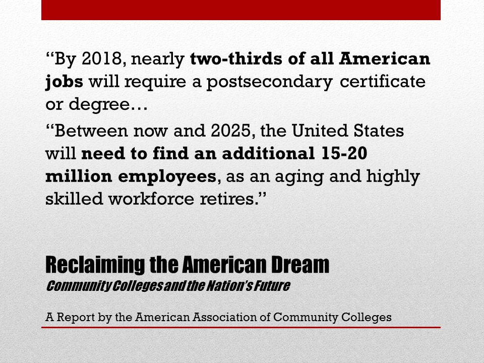 "Reclaiming the American Dream Community Colleges and the Nation's Future A Report by the American Association of Community Colleges ""By 2018, nearly t"