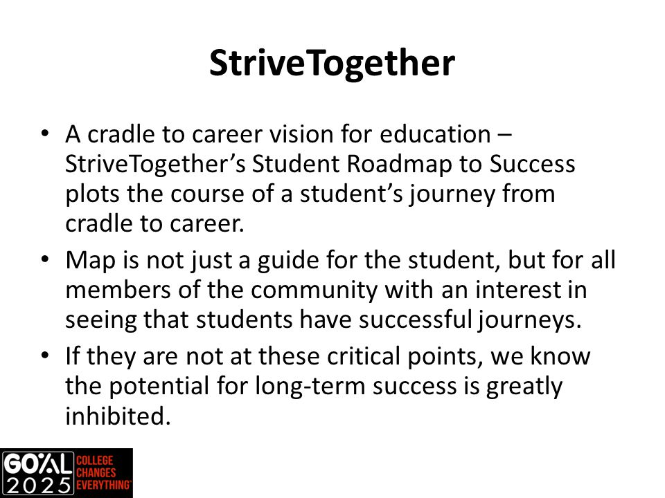 StriveTogether A cradle to career vision for education – StriveTogether's Student Roadmap to Success plots the course of a student's journey from crad