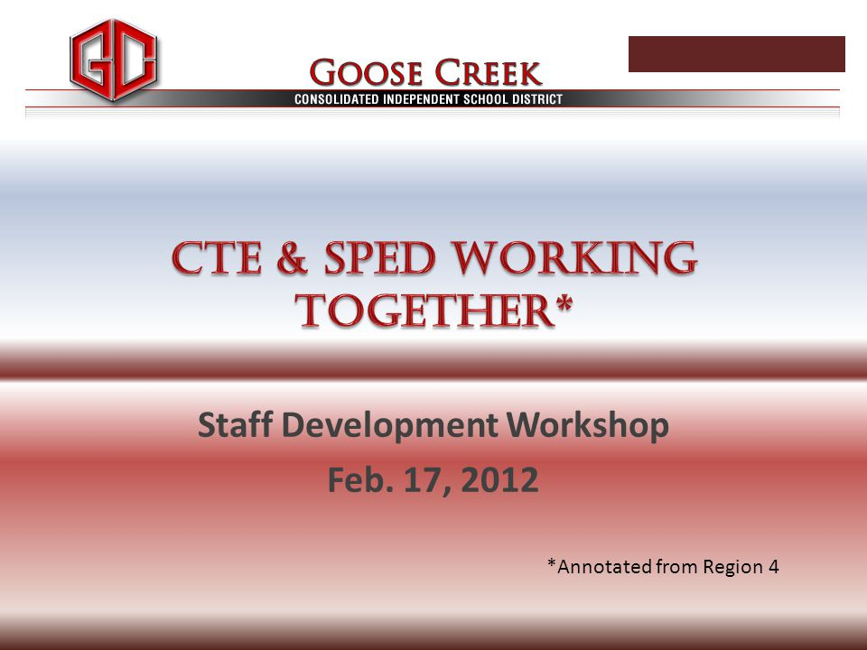 Staff Development Workshop Feb. 17, 2012 *Annotated from Region 4