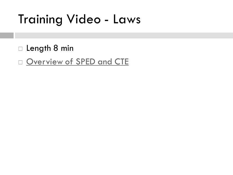 Training Video - Laws  Length 8 min  Overview of SPED and CTE Overview of SPED and CTE