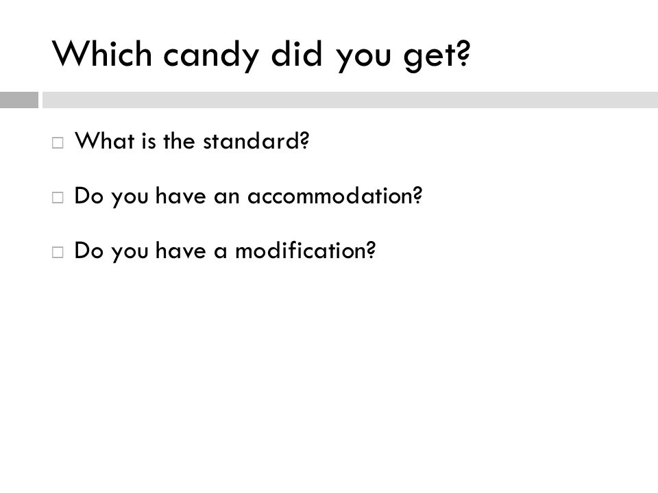 Which candy did you get.  What is the standard.  Do you have an accommodation.