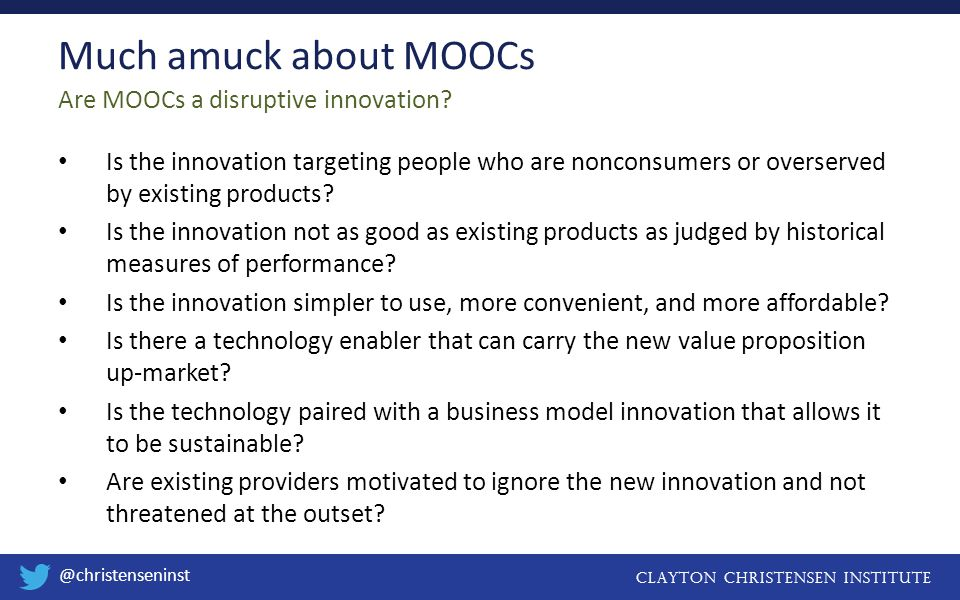 Clayton christensen institute @christenseninst Is the innovation targeting people who are nonconsumers or overserved by existing products.