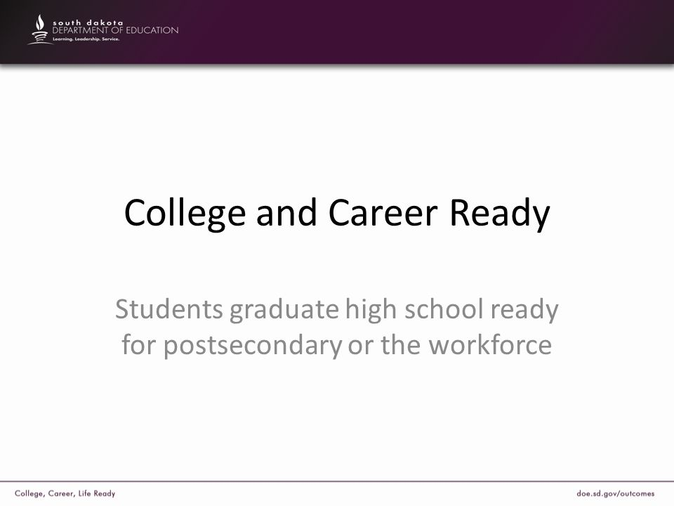 College and Career Ready Students graduate high school ready for postsecondary or the workforce