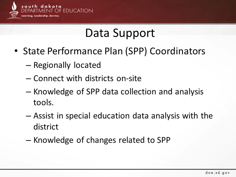 Data Support State Performance Plan (SPP) Coordinators – Regionally located – Connect with districts on-site – Knowledge of SPP data collection and analysis tools.