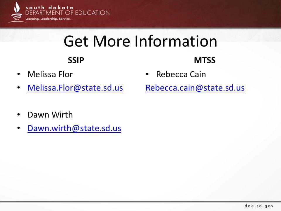 Get More Information SSIP Melissa Flor Melissa.Flor@state.sd.us Dawn Wirth Dawn.wirth@state.sd.us MTSS Rebecca Cain Rebecca.cain@state.sd.us