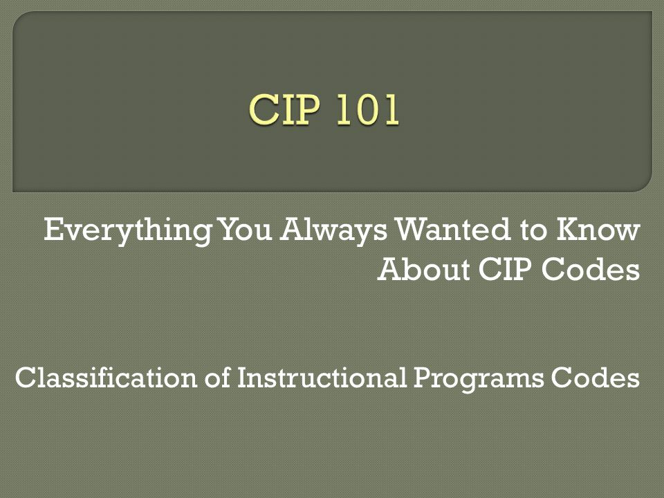Everything You Always Wanted to Know About CIP Codes Classification of Instructional Programs Codes