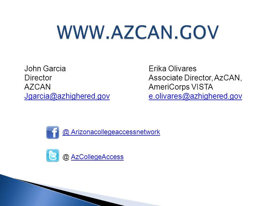 John Garcia Director AZCAN Jgarcia@azhighered.gov @ Arizonacollegeaccessnetwork @ AzCollegeAccessAzCollegeAccess Erika Olivares Associate Director, AzCAN, AmeriCorps VISTA e.olivares@azhighered.gov