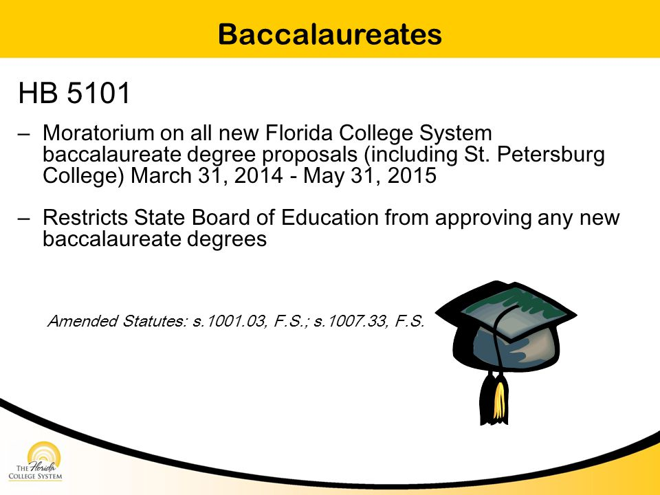 Baccalaureates HB 5101 – Moratorium on all new Florida College System baccalaureate degree proposals (including St.