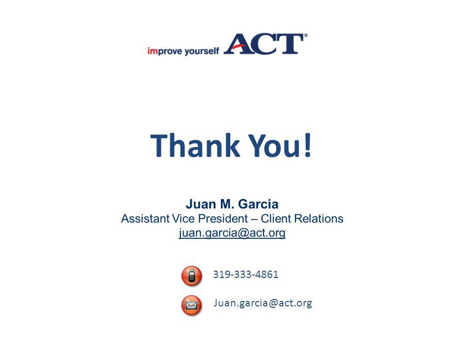319-333-4861 Juan.garcia@act.org Thank You!