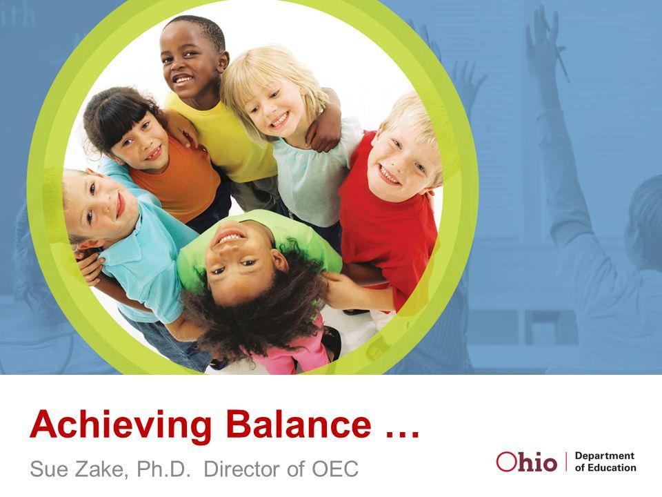 Achieving Balance … Sue Zake, Ph.D. Director of OEC