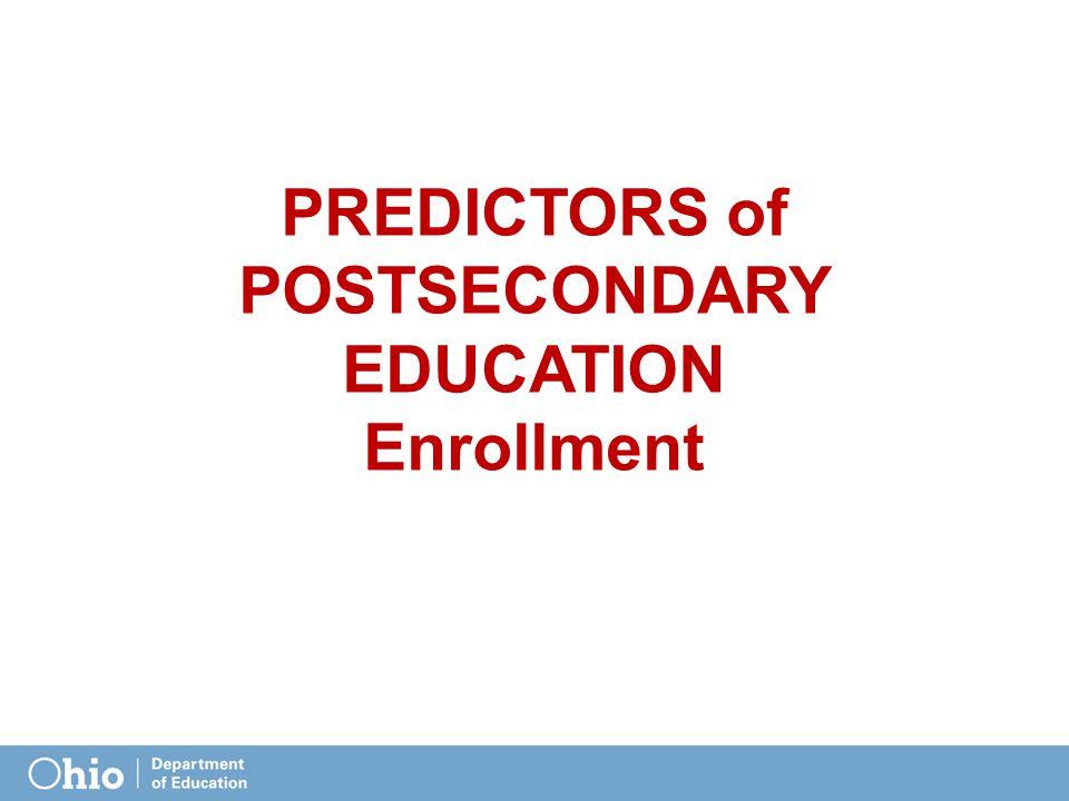 PREDICTORS of POSTSECONDARY EDUCATION Enrollment