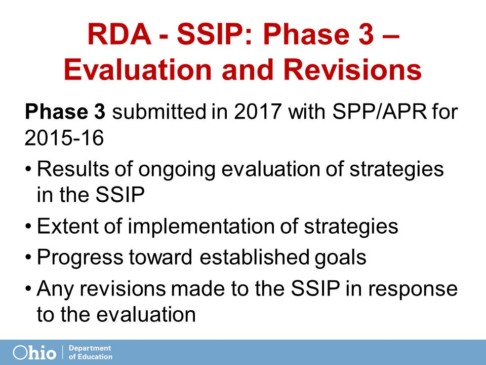 RDA - SSIP: Phase 3 – Evaluation and Revisions Phase 3 submitted in 2017 with SPP/APR for 2015-16 Results of ongoing evaluation of strategies in the S