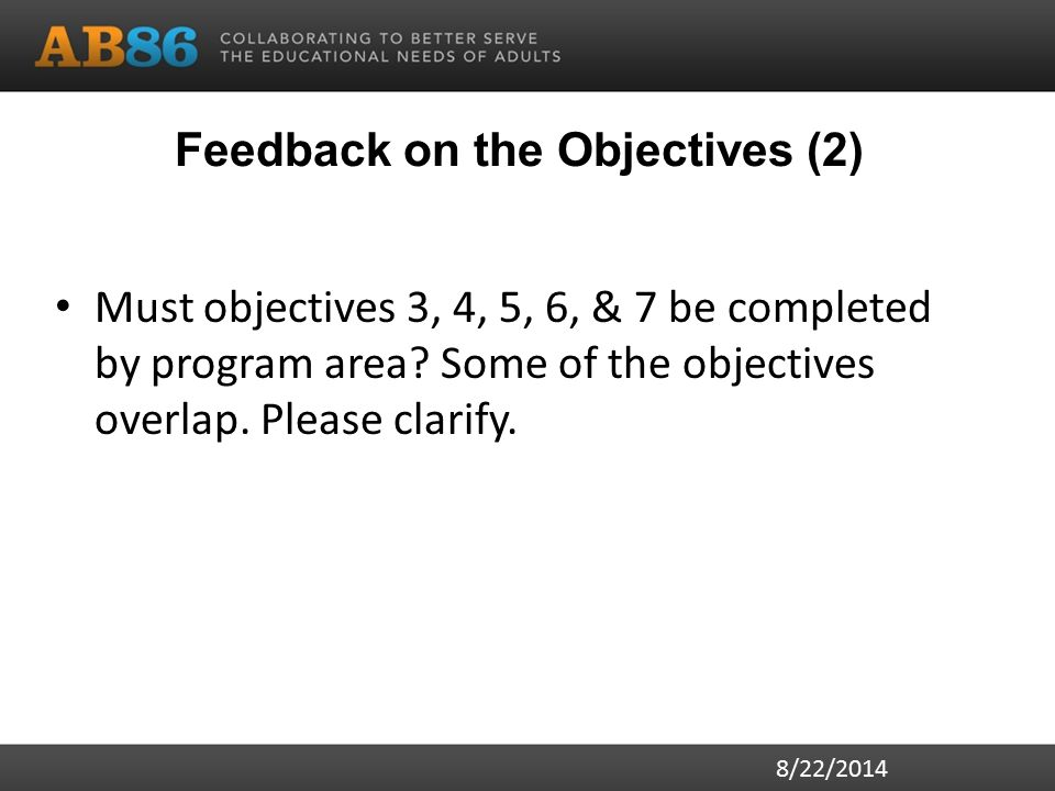 Feedback on the Objectives (2) Must objectives 3, 4, 5, 6, & 7 be completed by program area.