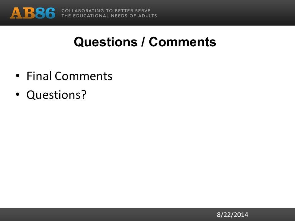 Questions / Comments Final Comments Questions 8/22/2014