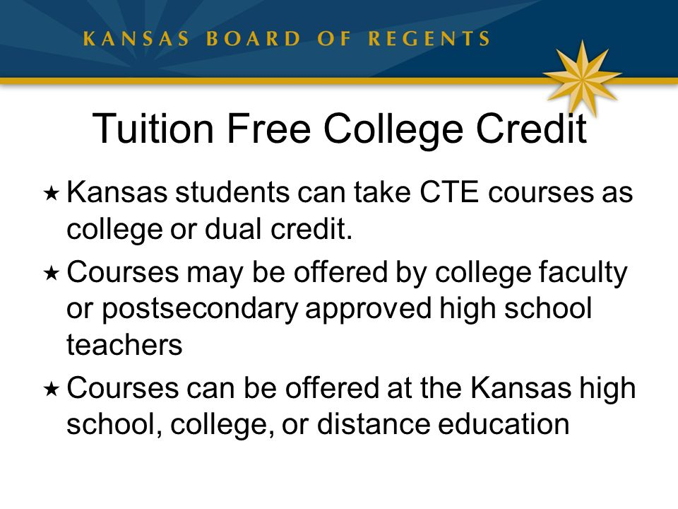 Tuition Free College Credit  Kansas students can take CTE courses as college or dual credit.