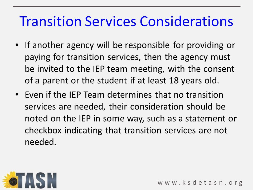 www.ksdetasn.org Transition Services Considerations If another agency will be responsible for providing or paying for transition services, then the ag