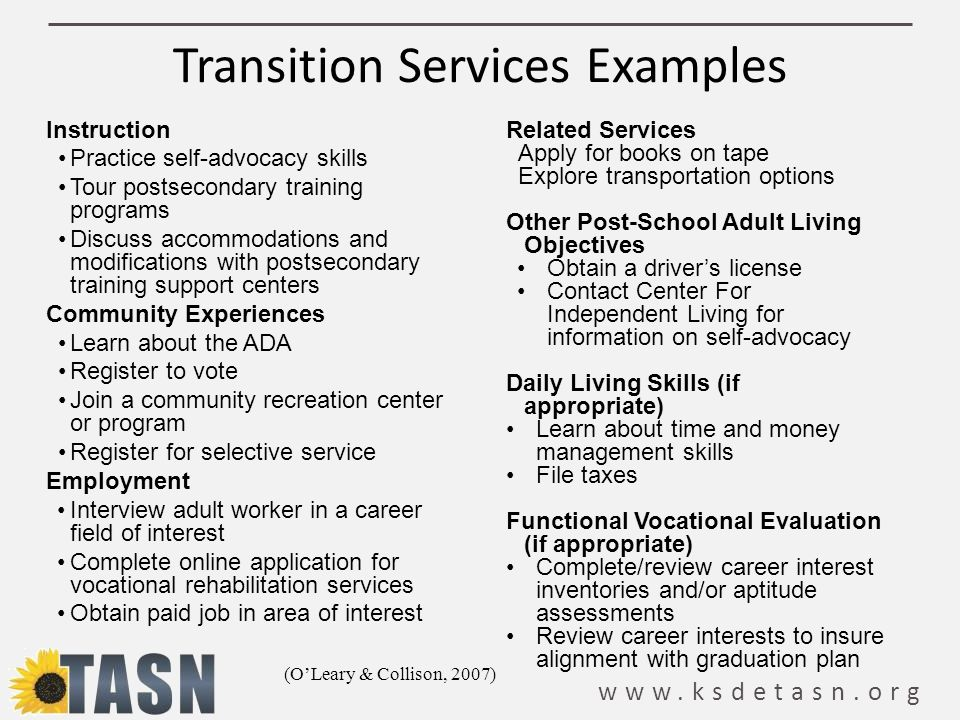 www.ksdetasn.org Transition Services Examples Instruction Practice self-advocacy skills Tour postsecondary training programs Discuss accommodations an