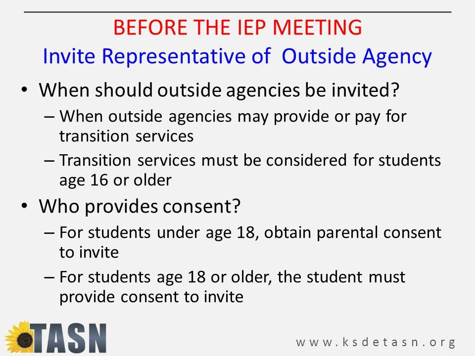 www.ksdetasn.org BEFORE THE IEP MEETING Invite Representative of Outside Agency When should outside agencies be invited? – When outside agencies may p