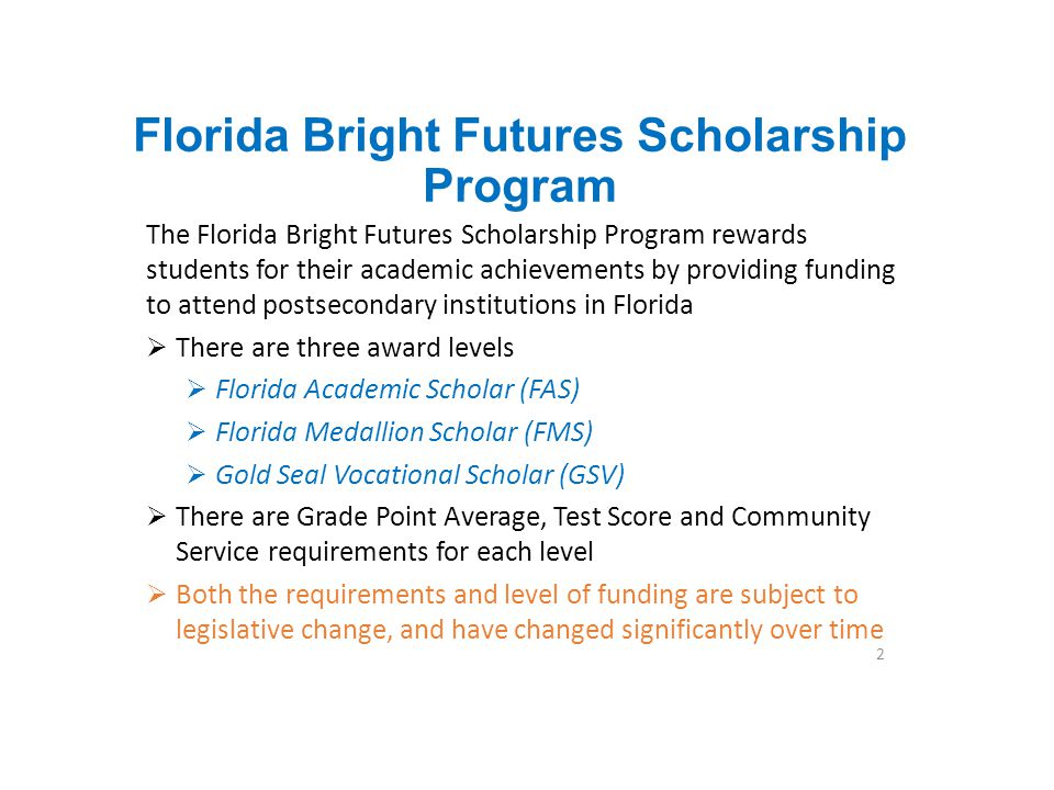 Florida Bright Futures Scholarship Program The Florida Bright Futures Scholarship Program rewards students for their academic achievements by providin