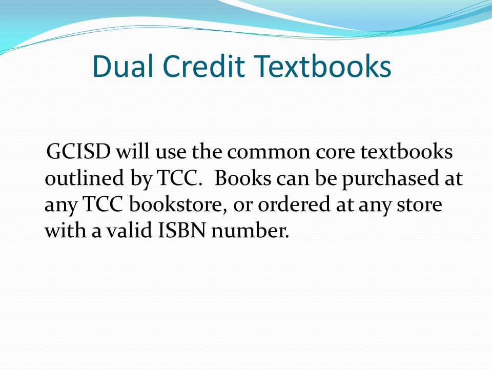 Dual Credit Textbooks GCISD will use the common core textbooks outlined by TCC.