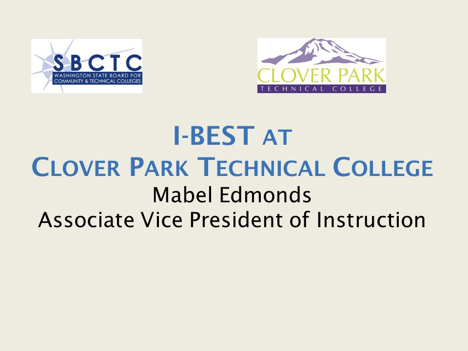 I-BEST AT C LOVER P ARK T ECHNICAL C OLLEGE Mabel Edmonds Associate Vice President of Instruction