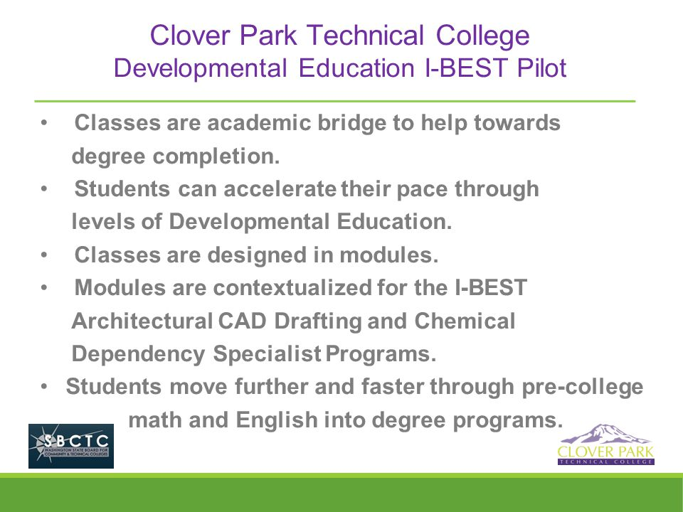 Clover Park Technical College Developmental Education I-BEST Pilot Classes are academic bridge to help towards degree completion. Students can acceler