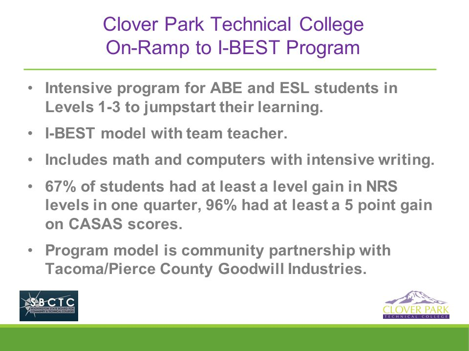 Clover Park Technical College On-Ramp to I-BEST Program Intensive program for ABE and ESL students in Levels 1-3 to jumpstart their learning. I-BEST m