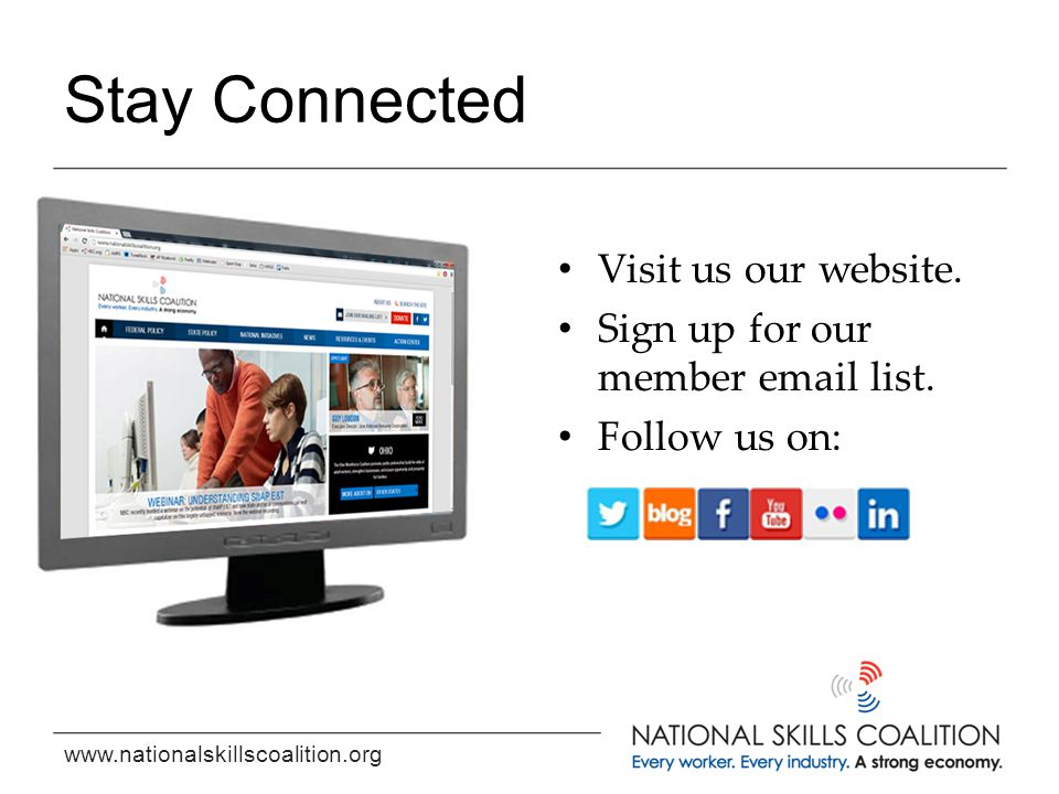 www.nationalskillscoalition.org Stay Connected Visit us our website. Sign up for our member email list. Follow us on: