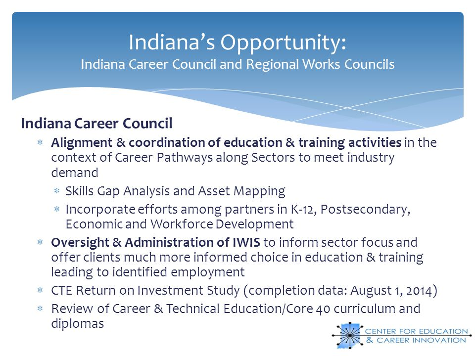 Indiana's Opportunity: Indiana Career Council and Regional Works Councils Indiana Career Council  Alignment & coordination of education & training ac