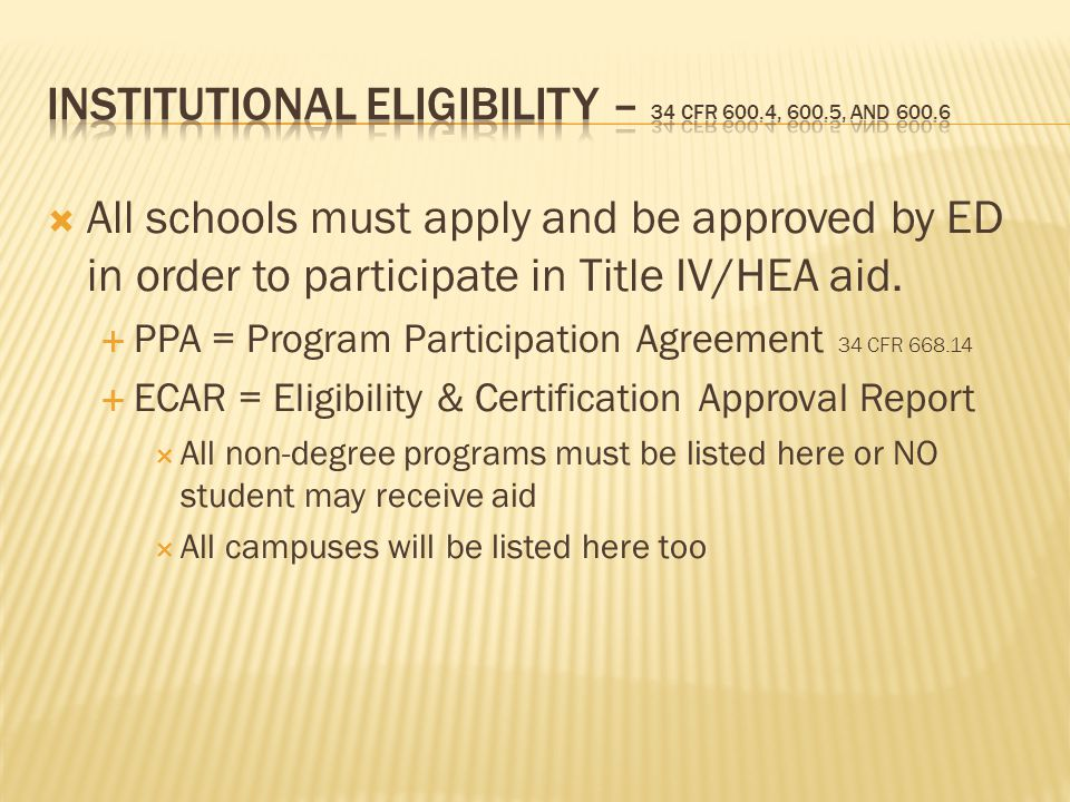  All schools must apply and be approved by ED in order to participate in Title IV/HEA aid.