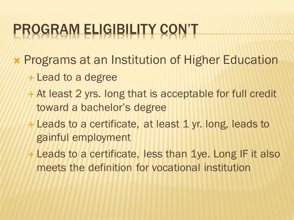  Programs at an Institution of Higher Education  Lead to a degree  At least 2 yrs.