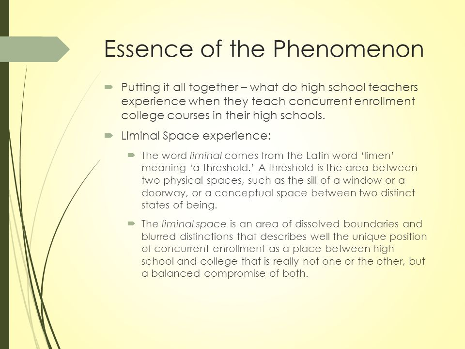 Essence of the Phenomenon  Putting it all together – what do high school teachers experience when they teach concurrent enrollment college courses in their high schools.