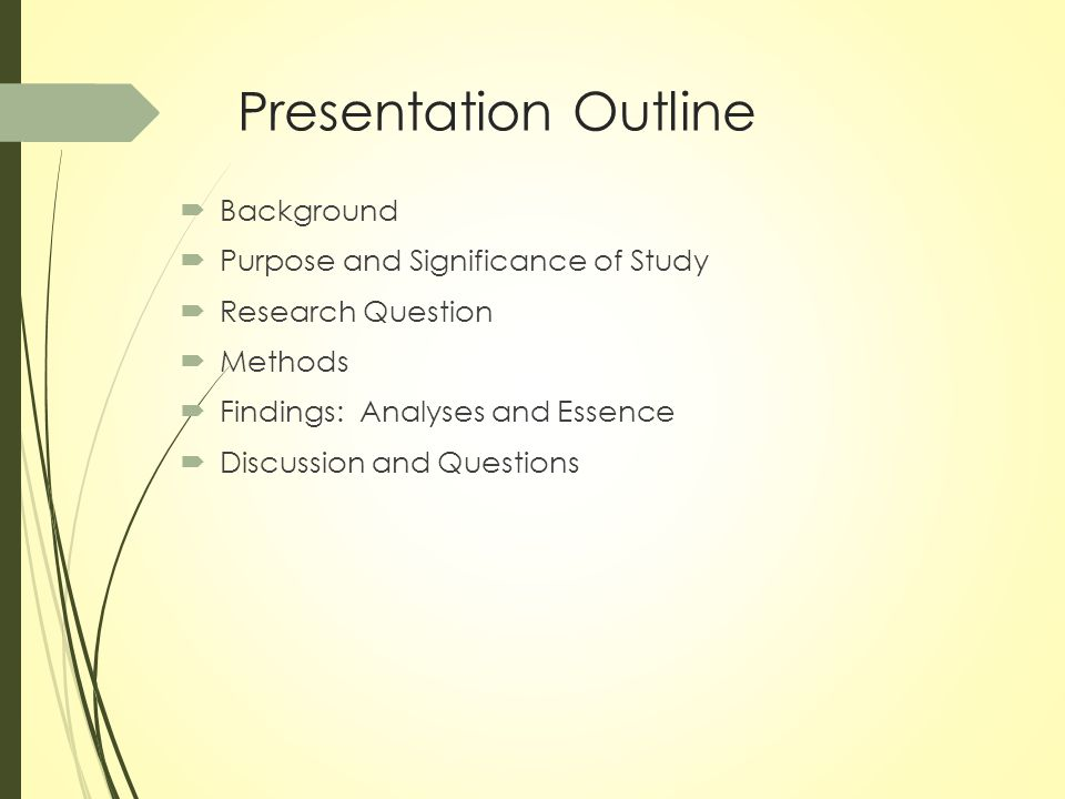 Presentation Outline  Background  Purpose and Significance of Study  Research Question  Methods  Findings: Analyses and Essence  Discussion and Questions