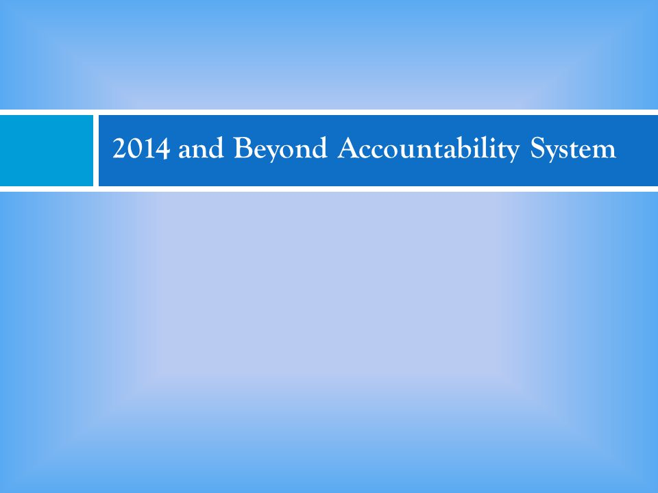 2014 and Beyond Accountability System