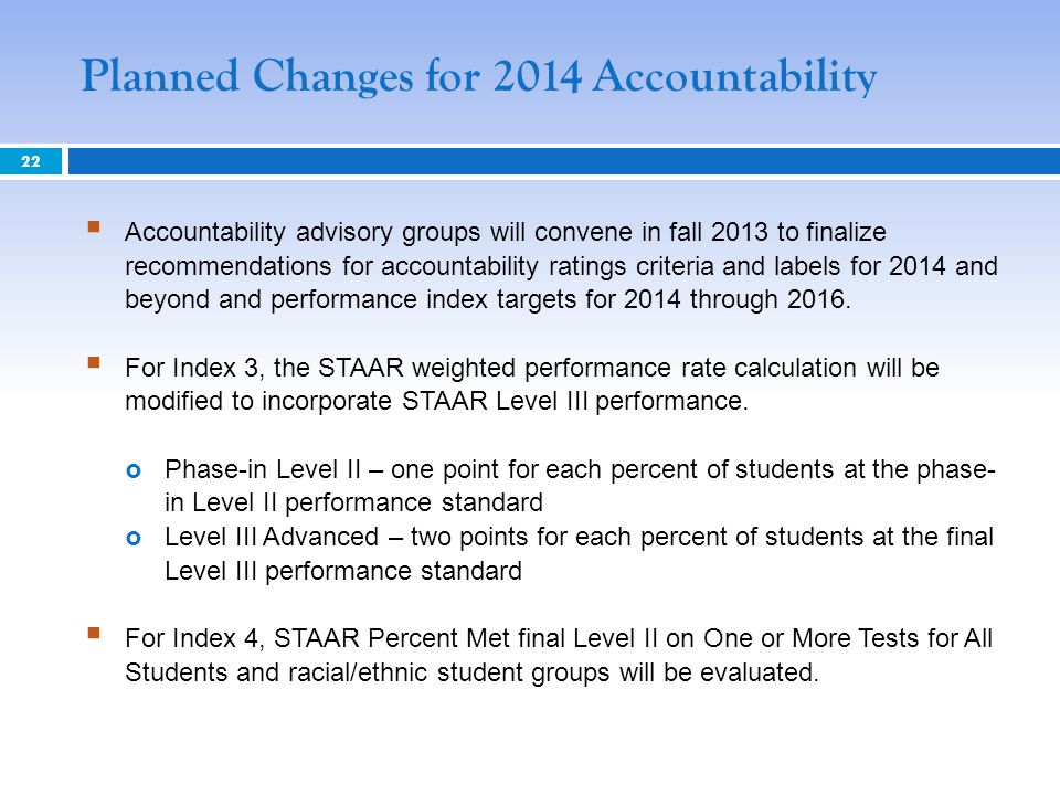  Accountability advisory groups will convene in fall 2013 to finalize recommendations for accountability ratings criteria and labels for 2014 and beyond and performance index targets for 2014 through 2016.