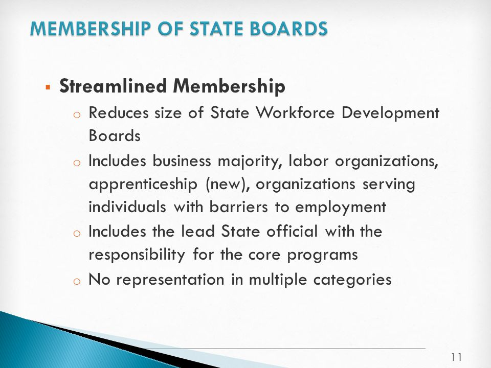  Streamlined Membership o Reduces size of State Workforce Development Boards o Includes business majority, labor organizations, apprenticeship (new),