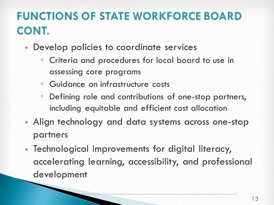  Develop policies to coordinate services ◦ Criteria and procedures for local board to use in assessing core programs ◦ Guidance on infrastructure cos